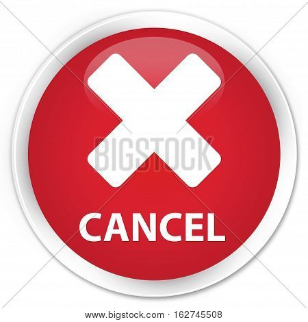 Cancel Premium Red Round Button