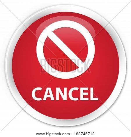 Cancel (prohibition Sign Icon) Premium Red Round Button