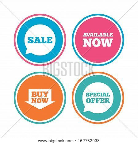 Sale icons. Special offer speech bubbles symbols. Buy now arrow shopping signs. Available now. Colored circle buttons. Vector