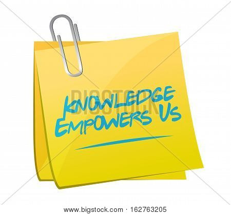 Knowledge Empowers Us Memo Post Sign Concept