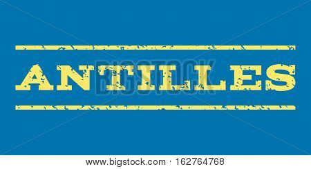 Antilles watermark stamp. Text caption between horizontal parallel lines with grunge design style. Rubber seal stamp with unclean texture. Vector yellow color ink imprint on a blue background.