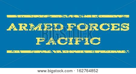 Armed Forces Pacific watermark stamp. Text tag between horizontal parallel lines with grunge design style. Rubber seal stamp with unclean texture. Vector yellow color ink imprint on a blue background.