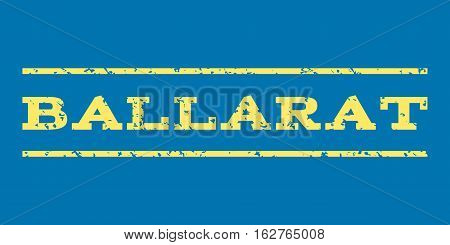 Ballarat watermark stamp. Text caption between horizontal parallel lines with grunge design style. Rubber seal stamp with unclean texture. Vector yellow color ink imprint on a blue background.