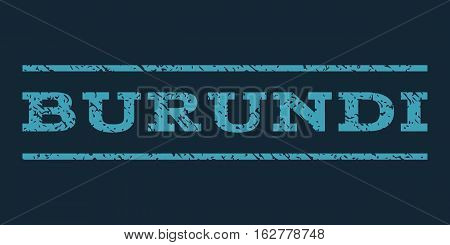 Burundi watermark stamp. Text caption between horizontal parallel lines with grunge design style. Rubber seal stamp with dirty texture. Vector blue color ink imprint on a dark blue background.