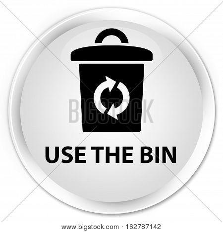 Use The Bin Premium White Round Button