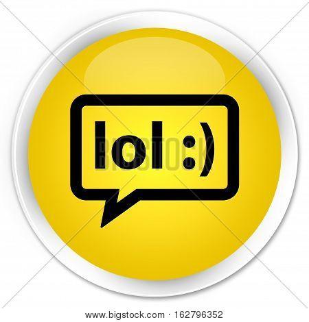Lol Bubble Icon Premium Yellow Round Button