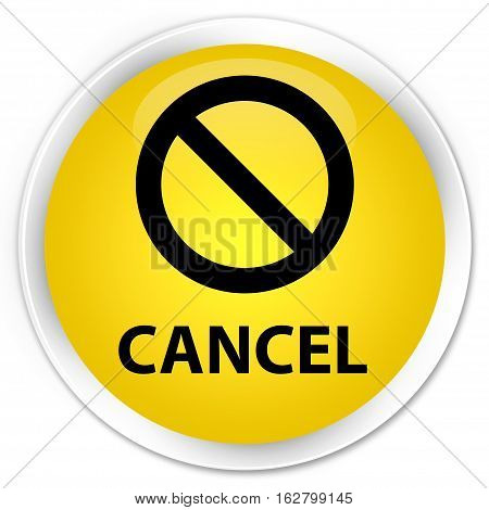 Cancel (prohibition Sign Icon) Premium Yellow Round Button
