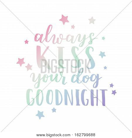Dog Adoption Hand Written Lettering. Brush Lettering Quote About The Dog Always Kiss Your Dog Goodni