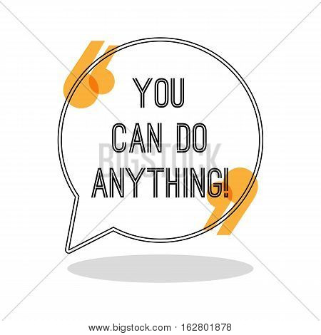 You can do anything. Inspiring creative motivation quote. Motivational poster in speech bubble with brackets. Vector illustration typography poster concept design. Famous quotation. Inspiration phrase