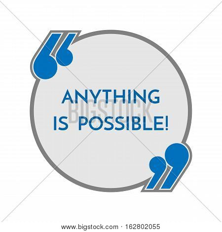 Life motto in round button with quotes anything is possible. Philosophy concept. Slogan helps to believe in your forces. Inspirational quotation. Distressed note in frame in blue colors. Vector