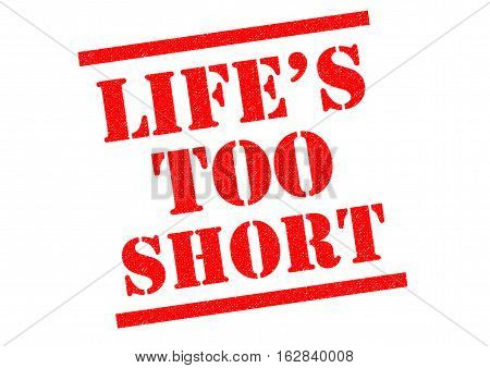 LIFES TOO SHORT red Rubber Stamp over a white background.