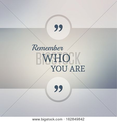 Abstract Blurred Background. Inspirational quote. wise saying in square. for web, mobile app. Remember who you are