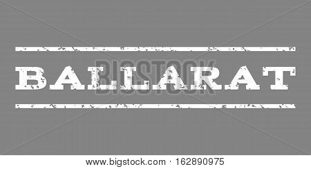 Ballarat watermark stamp. Text caption between horizontal parallel lines with grunge design style. Rubber seal stamp with dirty texture. Vector white color ink imprint on a gray background.