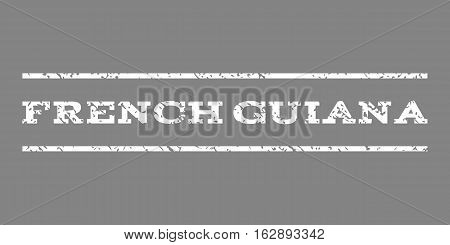 French Guiana watermark stamp. Text tag between horizontal parallel lines with grunge design style. Rubber seal stamp with dirty texture. Vector white color ink imprint on a gray background.