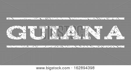 Guiana watermark stamp. Text caption between horizontal parallel lines with grunge design style. Rubber seal stamp with scratched texture. Vector white color ink imprint on a gray background.