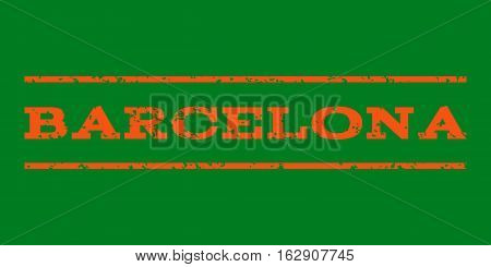 Barcelona watermark stamp. Text caption between horizontal parallel lines with grunge design style. Rubber seal stamp with scratched texture. Vector orange color ink imprint on a green background.