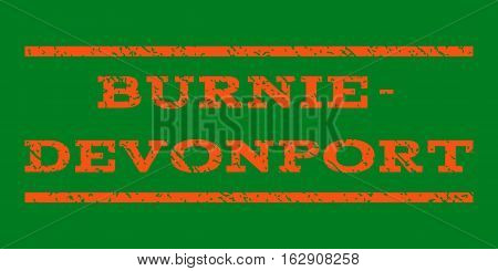 Burnie-Devonport watermark stamp. Text caption between horizontal parallel lines with grunge design style. Rubber seal stamp with dirty texture. Vector orange color ink imprint on a green background.