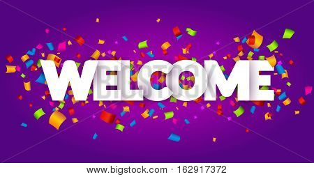 Welcome sign letters with confetti background. Celebration greeting holiday illustration. Banner confetti decoration.