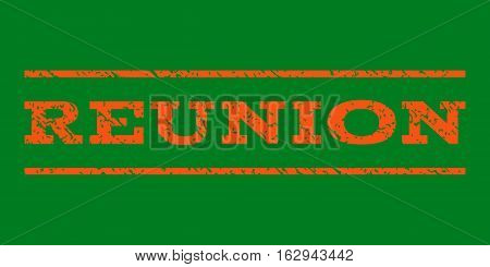 Reunion watermark stamp. Text caption between horizontal parallel lines with grunge design style. Rubber seal stamp with dirty texture. Vector orange color ink imprint on a green background.