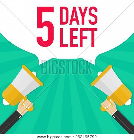 Male Hand Holding Megaphone With 5 Days Left Speech Bubble. Vector Stock Illustration.