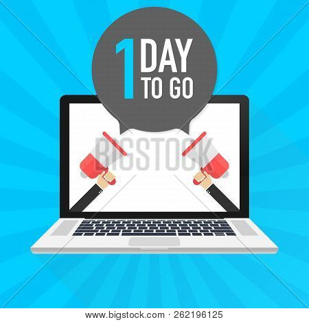 Laptop Notebook Computer Screen. Hand Holding Megaphone. 1 Day To Go Text In Speech Bubble. Vector S