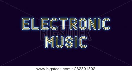 Neon Inscription Of Electronic Music. Vector Illustration, Neon Text Of Electronic Music With Glowin