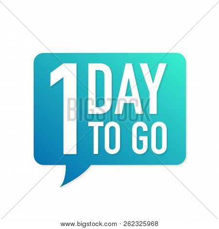 1 Day To Go Colorful Speech Bubble On White Background. Vector Stock Illustration.