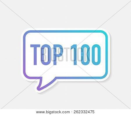 Top 100 - Top One Hundred Vector Colorful Speech Bubble. Vector Stock Illustration.