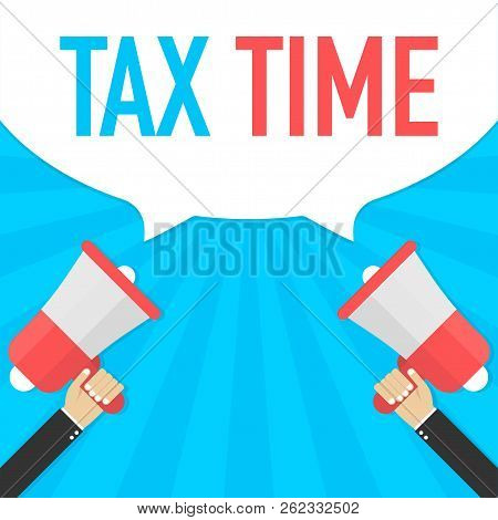 Male Hand Holding Megaphone With Tax Time Speech Bubble. Banner For Business. Vector Stock Illustrat