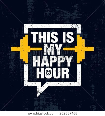 This Is My Happy Hour. Fitness Gym Muscle Workout Motivation Quote Poster Vector Concept. Creative I
