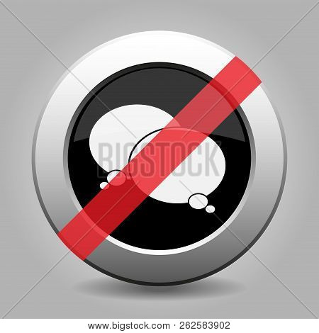 Black And Gray Metallic Button With Shadow. White Two Speech Bubbles Banned Icon.