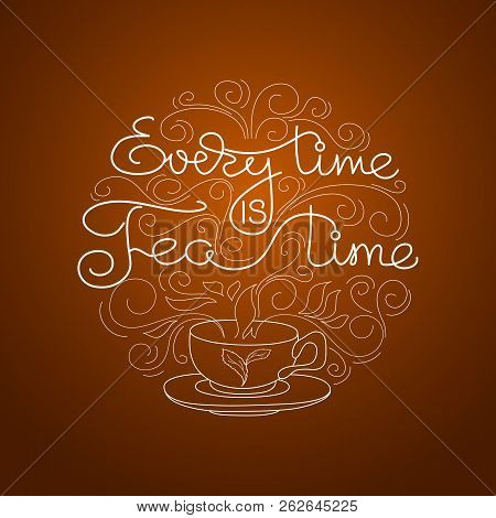 Everytime Is Teatime. Hand Drawn Typography Lettering. Circle Shape. Vector Illustration Isolated On