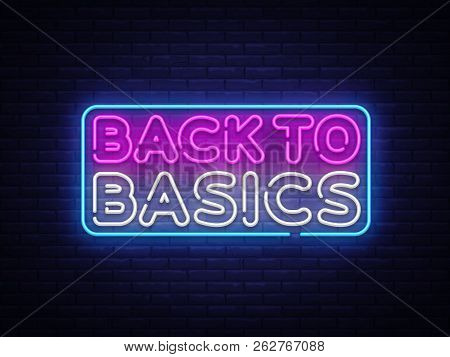 Back To Basics Neon Text Vector Design Template. Back To Basics Neon Logo, Light Banner Design Eleme