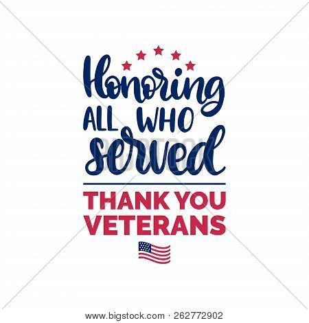 Honoring All Who Served, Hand Lettering With Usa Flag Illustration. November 11 Holiday Background.