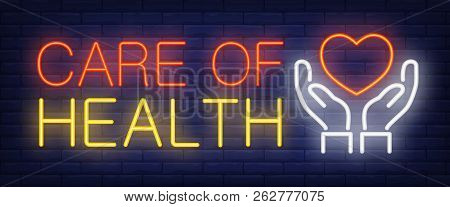 Care Of Health Neon Sign. Hands Holding Heart On Brick Wall Background. Vector Illustration In Neon