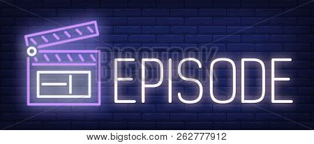 Episode Neon Sign. Clapper On Brick Wall Background. Vector Illustration In Neon Style For Movie Wat