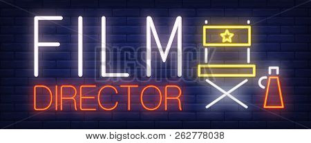 Film Director Neon Sign. Director Chair And Loud Speaker On Brick Wall Background. Vector Illustrati