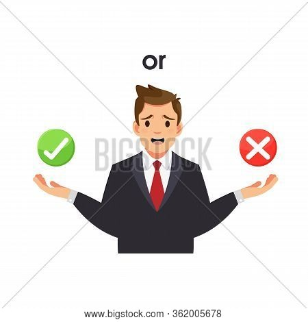 Right Or Wrong Choice. True Or False. Businessman Decision Between Right And Wrong. Making Choice, D