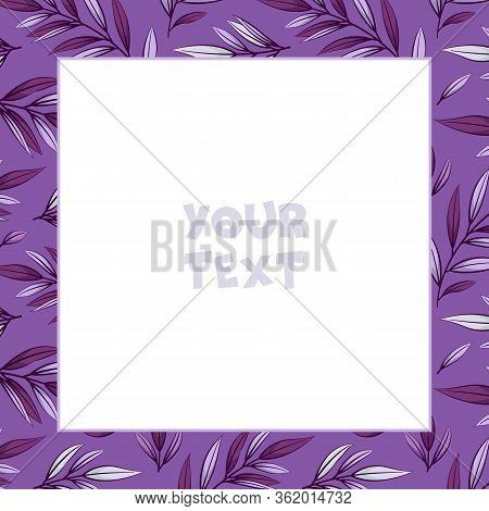 Vector Floral Frame; Square Frame With Purple Foliate Branches For Greeting Cards, Wedding Cards, Po