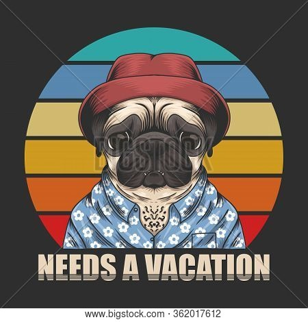 Pug Dog Need Vacation Vector Illustration For Your Company Or Brand