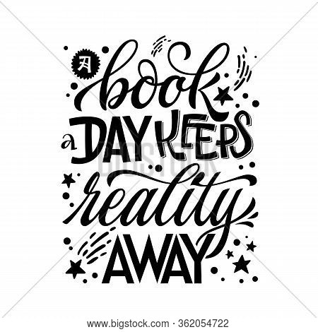 A Book A Day Keeps Reality Away - Motivation Lettering Quote About Books And Reading. Design For Boo
