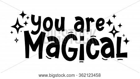 You Are Magikal. Hand Drawn Typography Quote Phrase. Motivation, Inspirational Vector Design For Pri