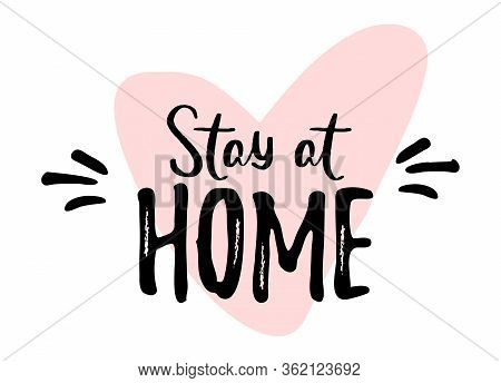 Stay At Home. Slogan With House And Heart. Campaign, Measure From Coronavirus, Covid-19. Pandemic Pr