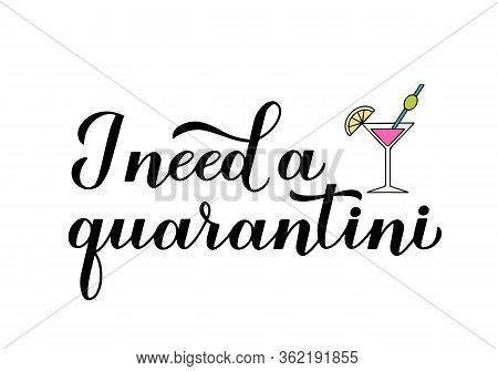 I Need A Quarantini Calligraphy Lettering And Hand Drawn Martini Cocktail Glass. Funny Quarantine Ty