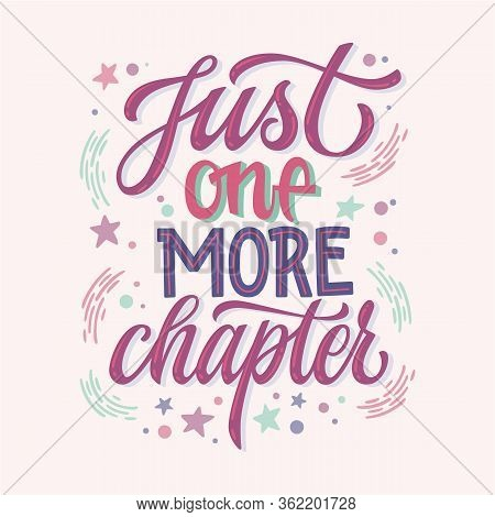 Just One More Chapter - Motivation Lettering Quote About Books And Reading. Colorful Design For Book