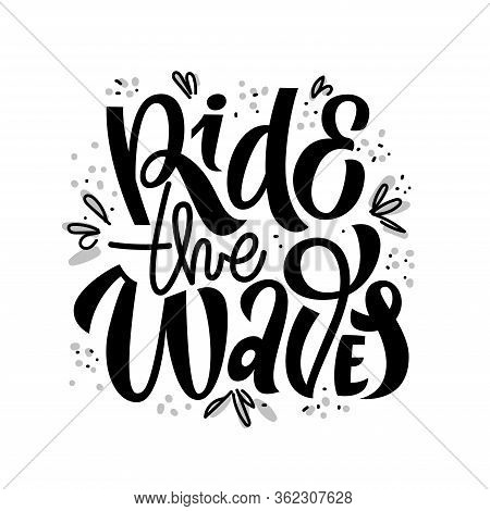 Hand Drawn Lettering Summer Quotes Design, Ride The Waves. Modern Calligraphy Motivational Slogan Fo