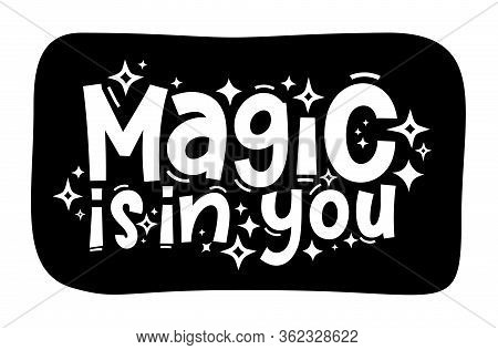 Magic Is In You Hand Drawn Typography Quote Phrase. Motivation, Inspirational Vector Design For Prin