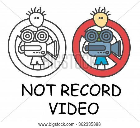 Funny Vector Stick Man With A Video Camera In Children's Style. No Record Video Sign Red Prohibition