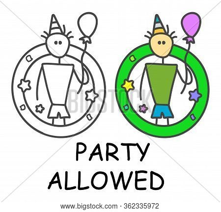 Funny Vector Stick Man With A Balloon And Funny Hat In Children's Style. Allowed Celebration Sign Gr