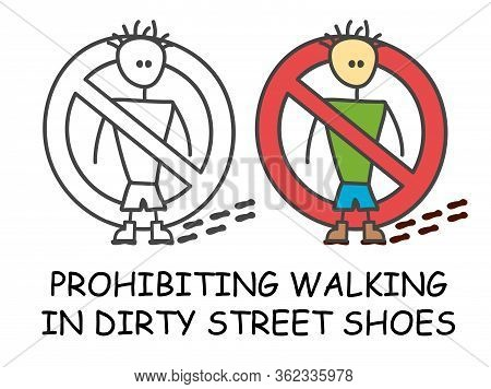 Funny Vector Stick Man With A Dirty Shoes In Children's Style. No Shoe Footprint Sign Red Prohibitio